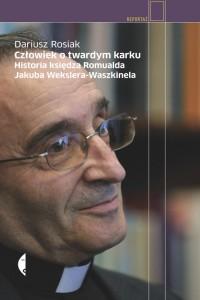 382165-czlowiek-o-twardym-karku-historia-ksiedza-romualda-jakuba-wekslera-waszkinela